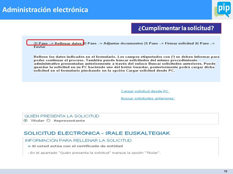 16 Administración electrónica ¿Cumplimentar la solicitud?