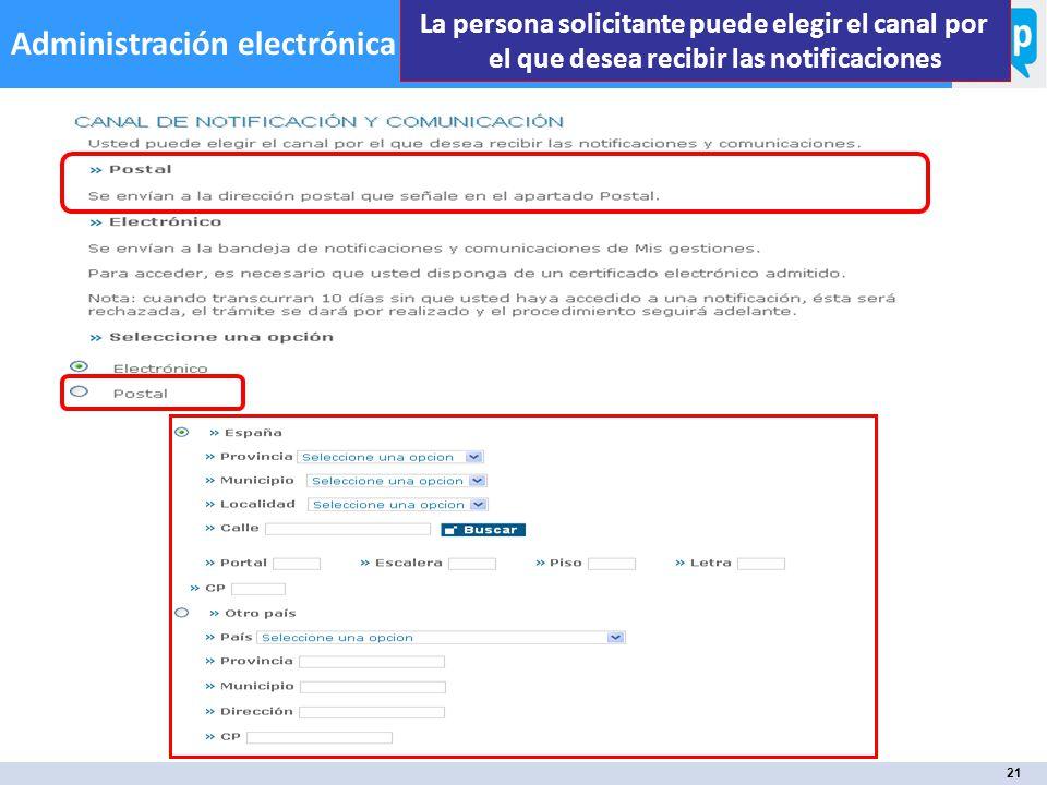21 Administración electrónica La persona solicitante puede elegir el canal por el que desea recibir las notificaciones