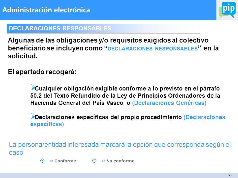 25 Administración electrónica Algunas de las obligaciones y/o requisitos exigidos al colectivo beneficiario se incluyen como DECLARACIONES RESPONSABLES en la solicitud.