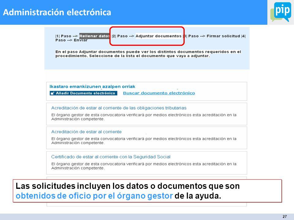 27 Administración electrónica Las solicitudes incluyen los datos o documentos que son obtenidos de oficio por el órgano gestor de la ayuda.
