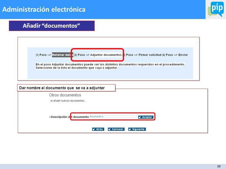 29 Administración electrónica Añadir documentos Dar nombre al documento que se va a adjuntar