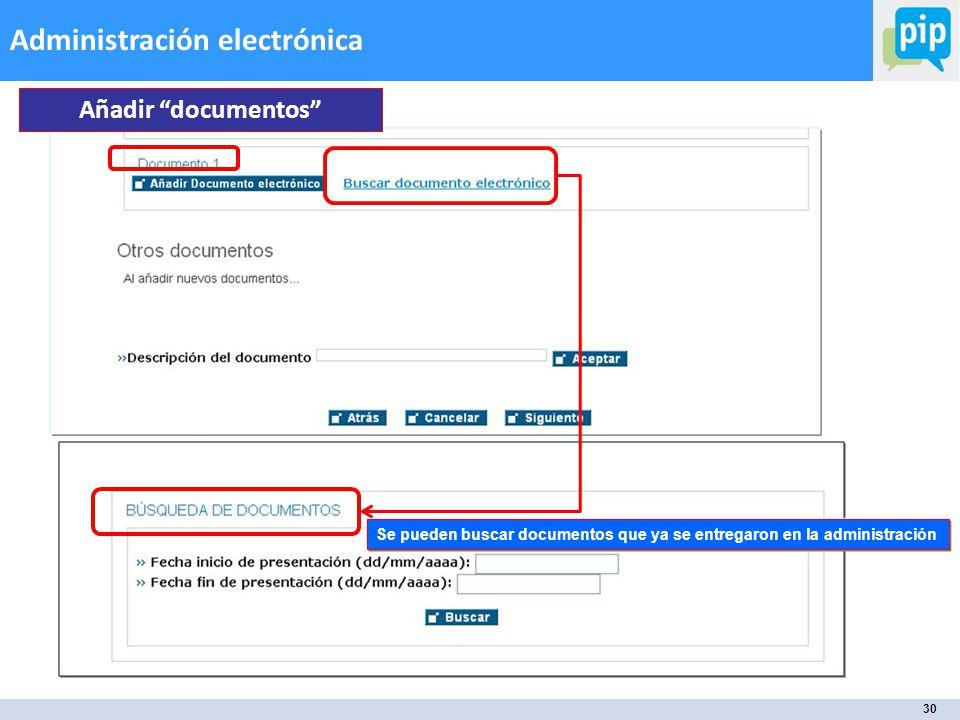 30 Administración electrónica Se pueden buscar documentos que ya se entregaron en la administración Añadir documentos
