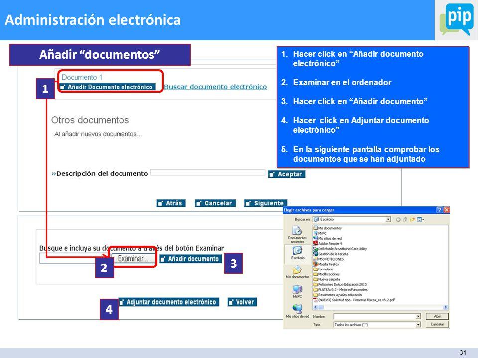 31 Administración electrónica Añadir documentos 1.Hacer click en Añadir documento electrónico 2.Examinar en el ordenador 3.Hacer click en Añadir documento 4.Hacer click en Adjuntar documento electrónico 5.En la siguiente pantalla comprobar los documentos que se han adjuntado 1 2 3 4
