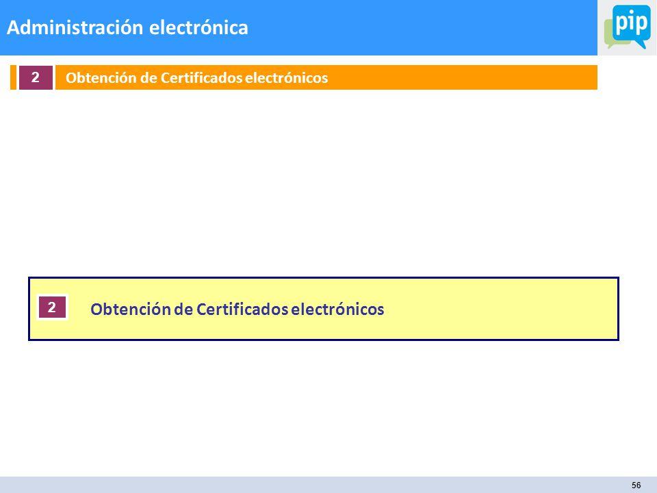 56 Administración electrónica Obtención de Certificados electrónicos 2 2