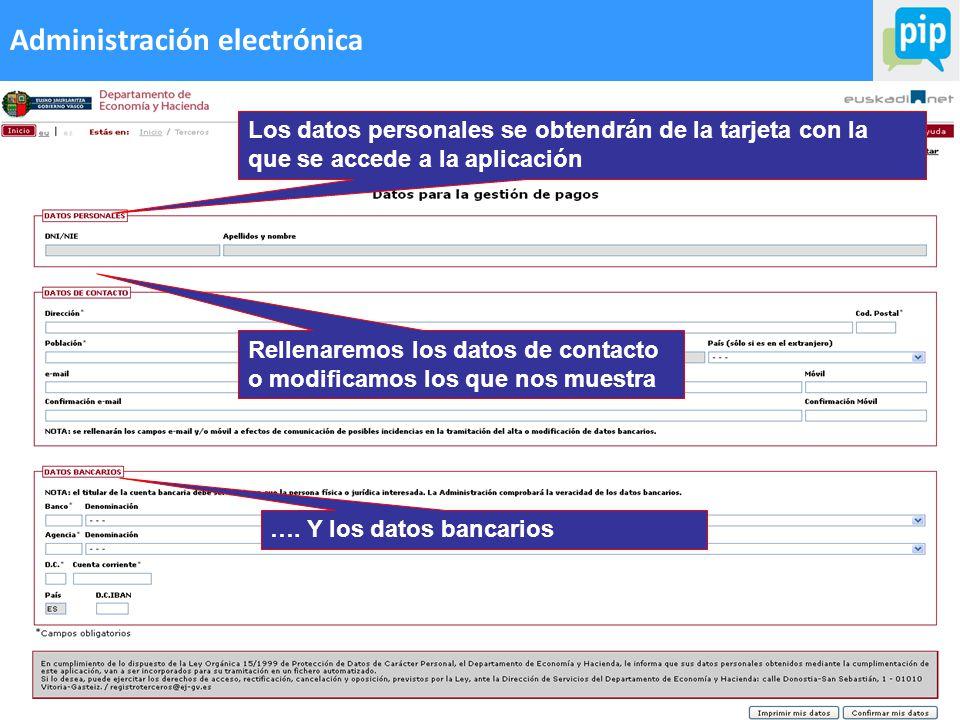 64 Administración electrónica Los datos personales se obtendrán de la tarjeta con la que se accede a la aplicación Rellenaremos los datos de contacto o modificamos los que nos muestra ….