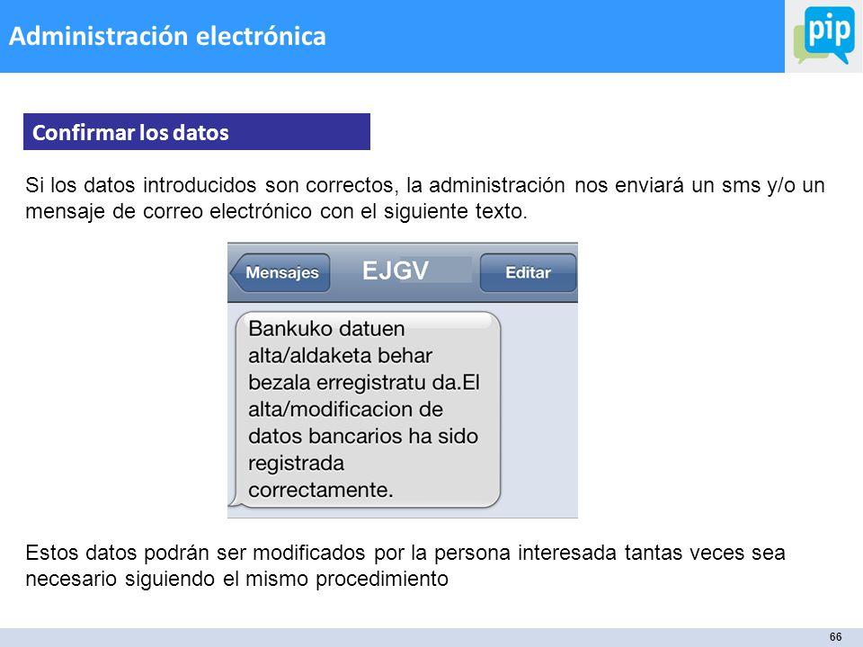 66 Administración electrónica Confirmar los datos Si los datos introducidos son correctos, la administración nos enviará un sms y/o un mensaje de correo electrónico con el siguiente texto.