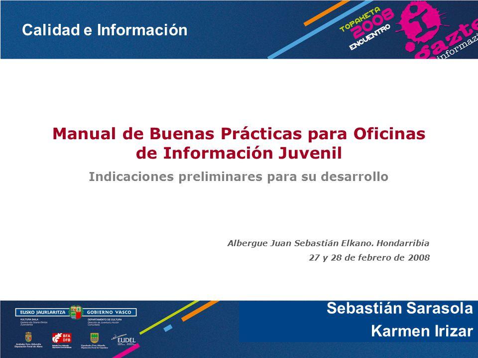 Calidad e Información Sebastián Sarasola Manual de Buenas Prácticas para Oficinas de Información Juvenil Indicaciones preliminares para su desarrollo Albergue Juan Sebastián Elkano.