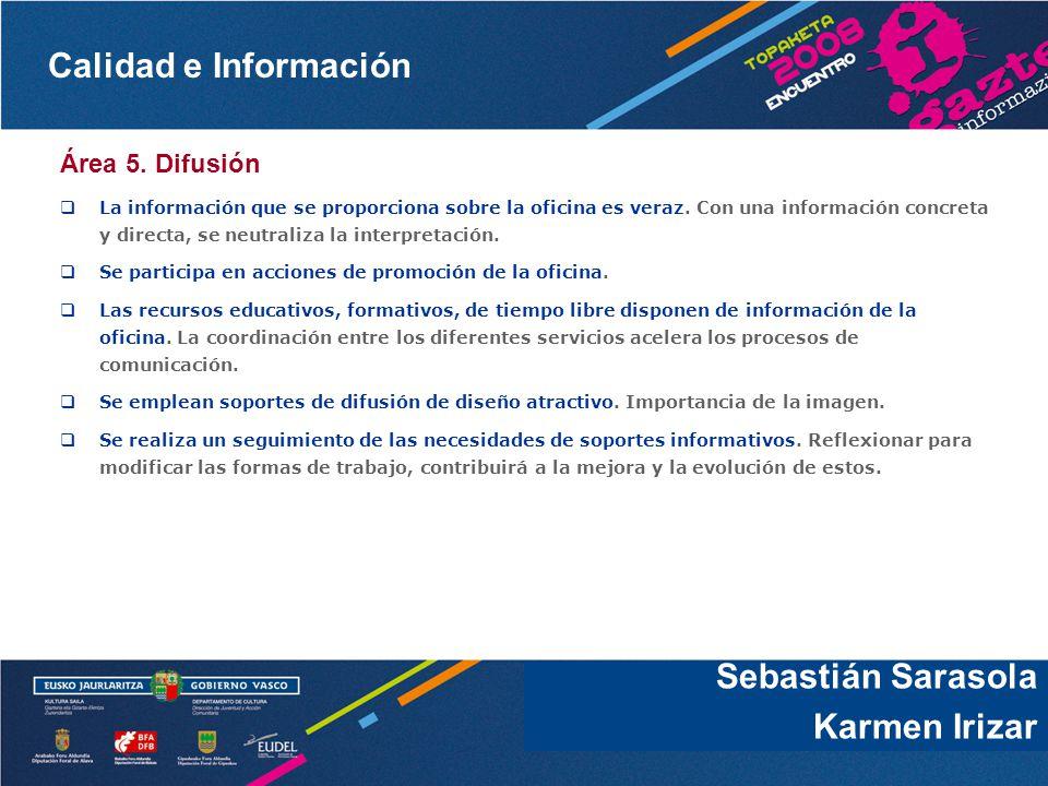 Calidad e Información Sebastián Sarasola Área 5. Difusión La información que se proporciona sobre la oficina es veraz. Con una información concreta y
