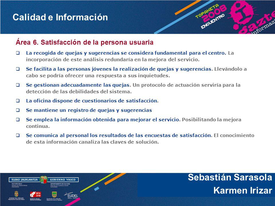 Calidad e Información Sebastián Sarasola Área 6. Satisfacción de la persona usuaria La recogida de quejas y sugerencias se considera fundamental para