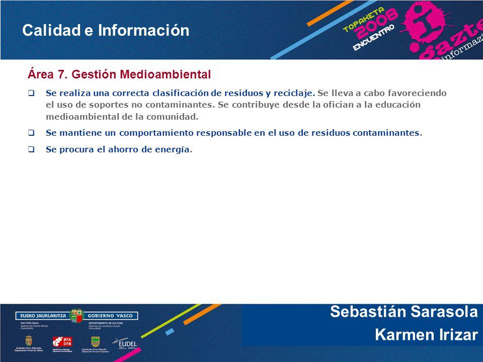 Calidad e Información Sebastián Sarasola Área 7. Gestión Medioambiental Se realiza una correcta clasificación de residuos y reciclaje. Se lleva a cabo