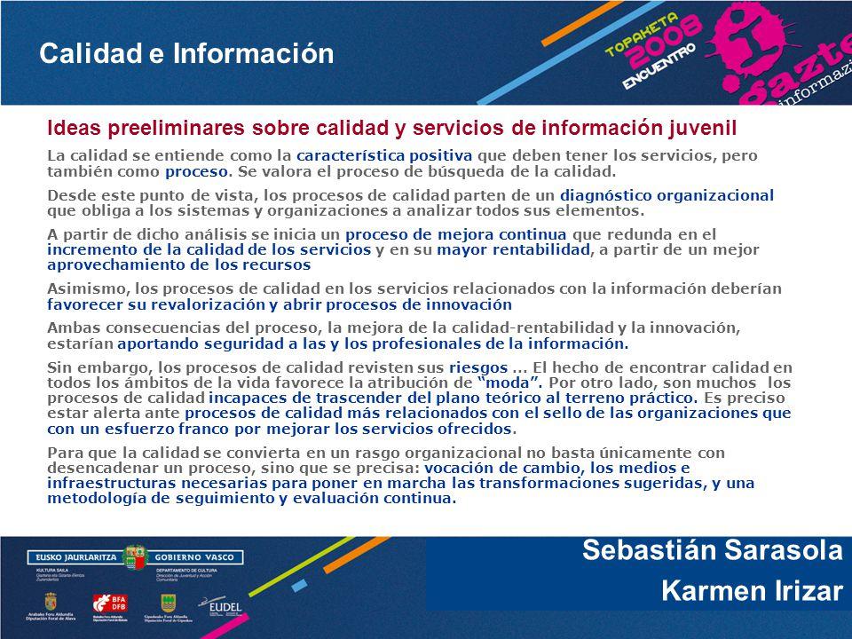 Calidad e Información Sebastián Sarasola Ideas preeliminares sobre calidad y servicios de información juvenil La calidad se entiende como la característica positiva que deben tener los servicios, pero también como proceso.