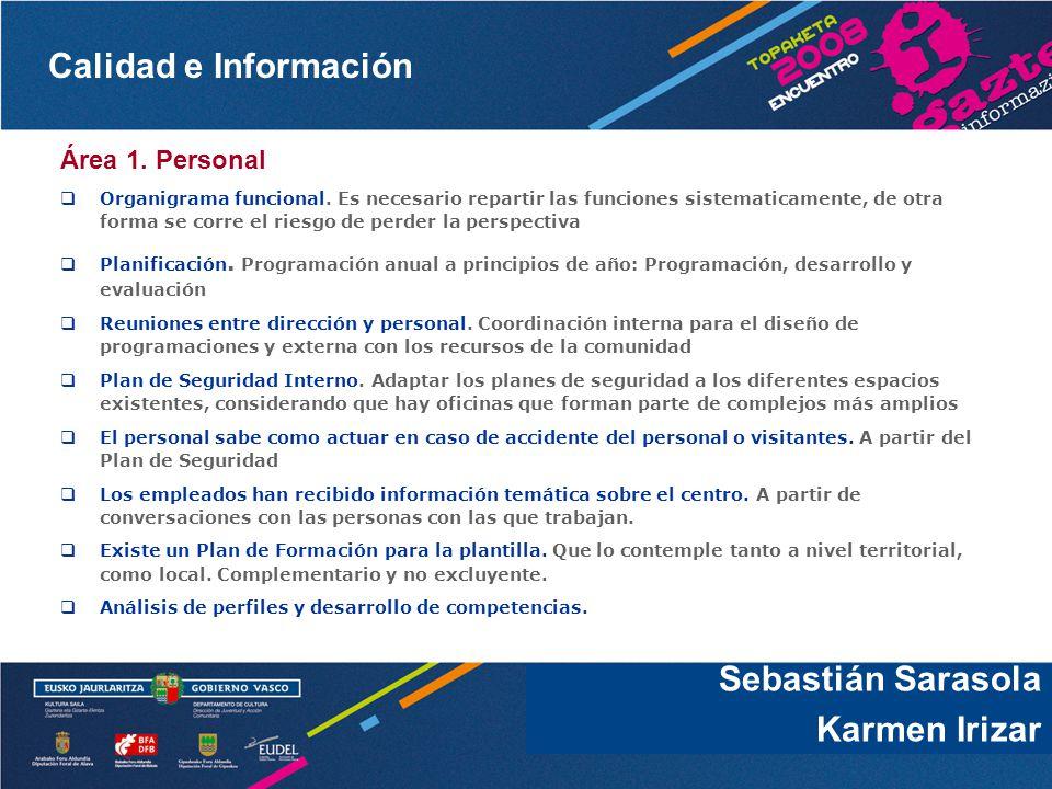 Calidad e Información Sebastián Sarasola Área 1. Personal Organigrama funcional. Es necesario repartir las funciones sistematicamente, de otra forma s