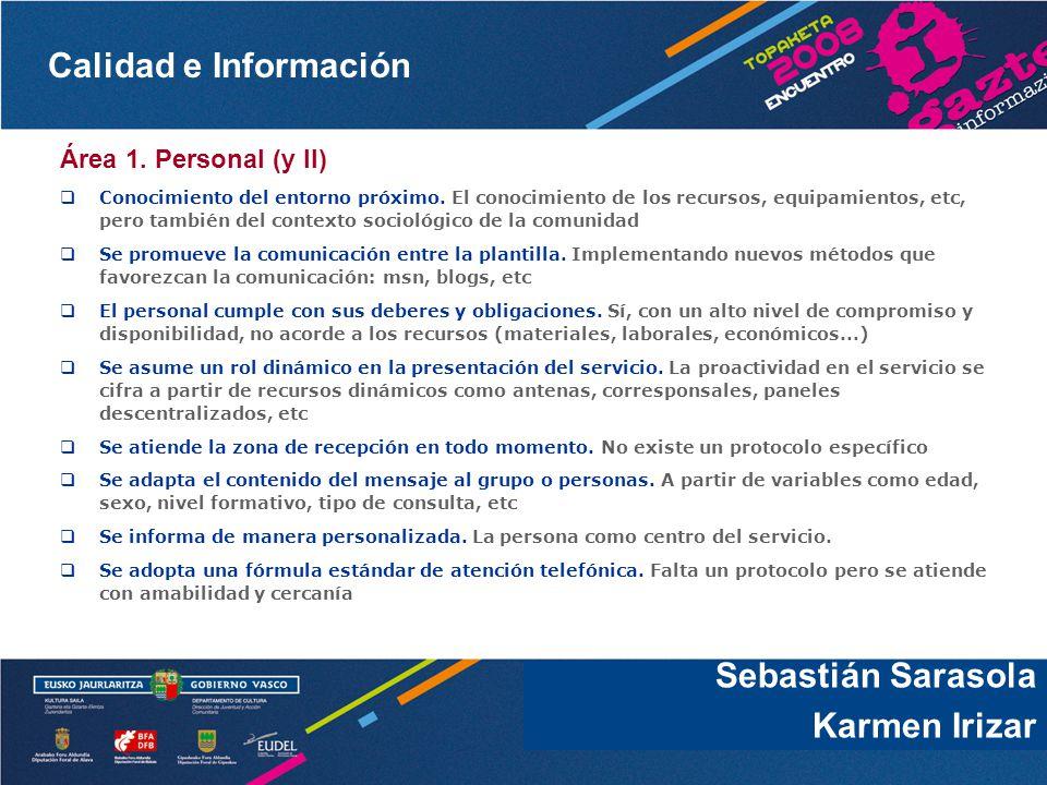 Calidad e Información Sebastián Sarasola Área 1. Personal (y II) Conocimiento del entorno próximo. El conocimiento de los recursos, equipamientos, etc