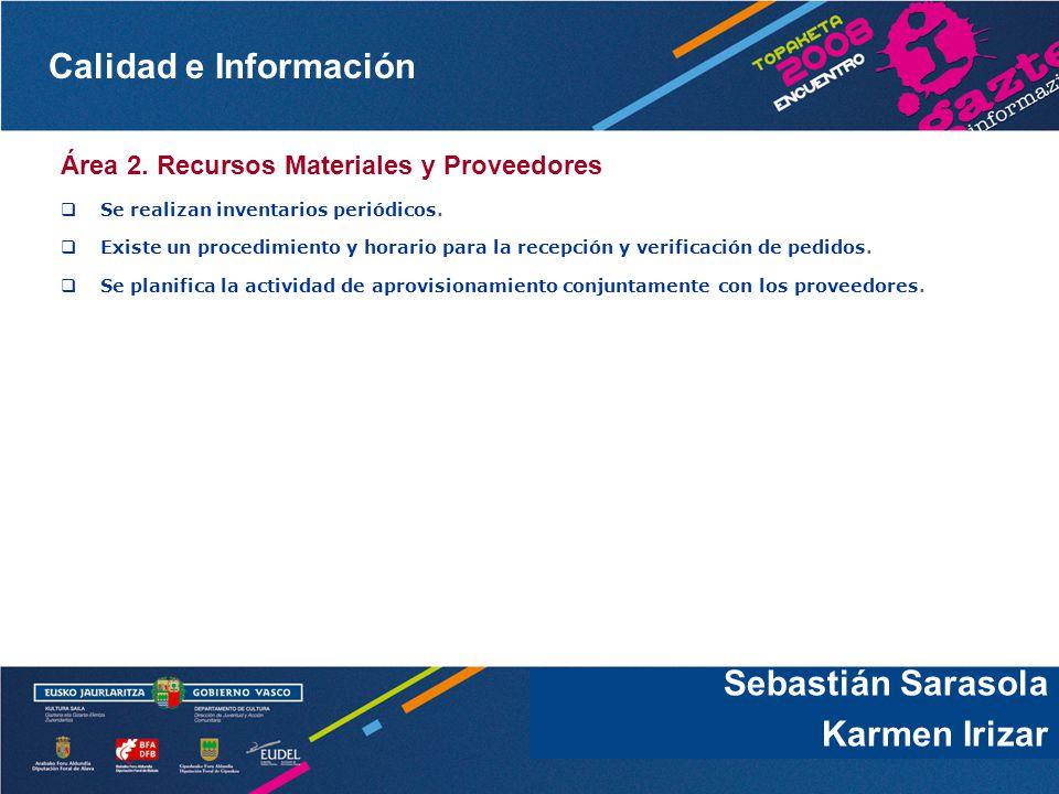 Calidad e Información Sebastián Sarasola Área 2. Recursos Materiales y Proveedores Se realizan inventarios periódicos. Existe un procedimiento y horar