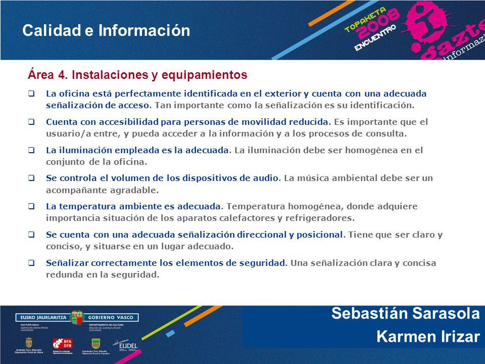 Calidad e Información Sebastián Sarasola Área 4. Instalaciones y equipamientos La oficina está perfectamente identificada en el exterior y cuenta con