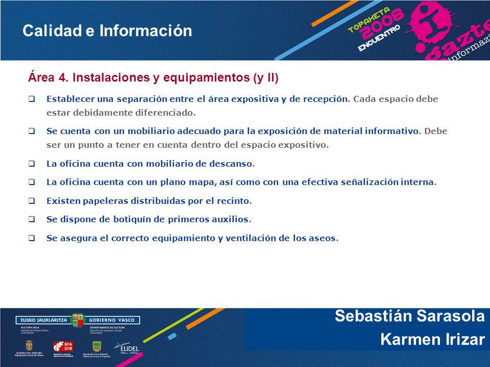 Calidad e Información Sebastián Sarasola Área 4. Instalaciones y equipamientos (y II) Establecer una separación entre el área expositiva y de recepció