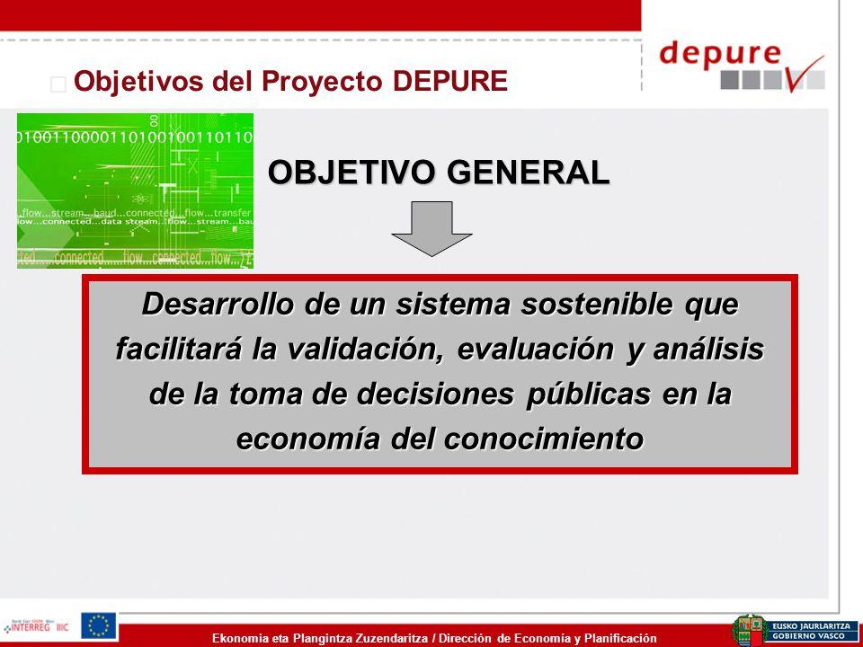 Ekonomia eta Plangintza Zuzendaritza / Dirección de Economía y Planificación Objetivos del Proyecto DEPURE OBJETIVO GENERAL Desarrollo de un sistema s