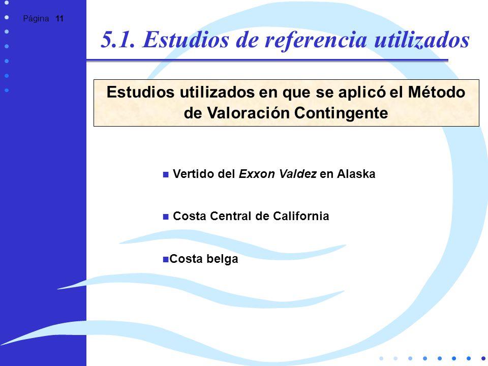 Página 11 5.1. Estudios de referencia utilizados Vertido del Exxon Valdez en Alaska Costa Central de California Costa belga Estudios utilizados en que