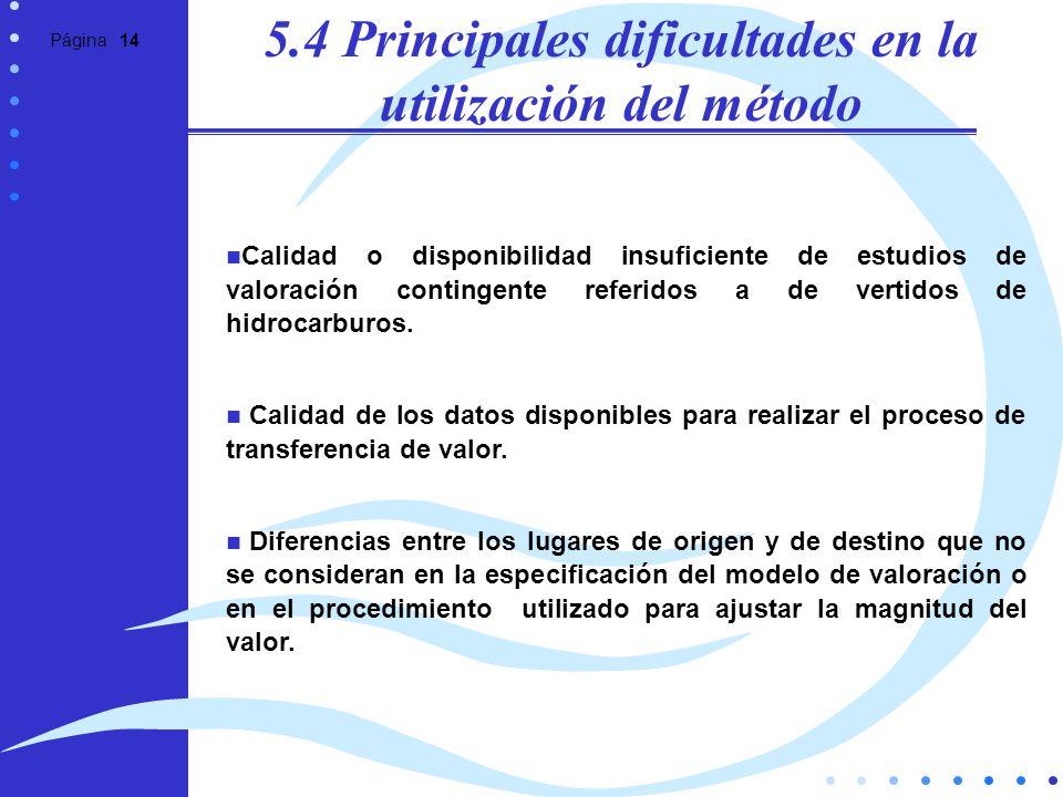 Página 14 5.4 Principales dificultades en la utilización del método Calidad o disponibilidad insuficiente de estudios de valoración contingente referi