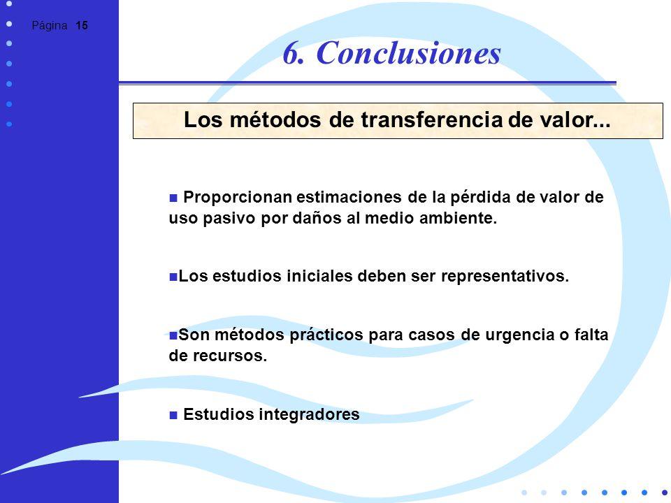 Página 15 6. Conclusiones Proporcionan estimaciones de la pérdida de valor de uso pasivo por daños al medio ambiente. Los estudios iniciales deben ser