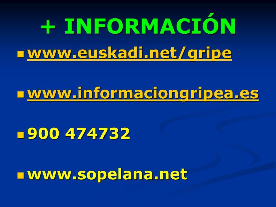 + INFORMACIÓN www.euskadi.net/gripe www.euskadi.net/gripe www.euskadi.net/gripe www.informaciongripea.es www.informaciongripea.es www.informaciongripe