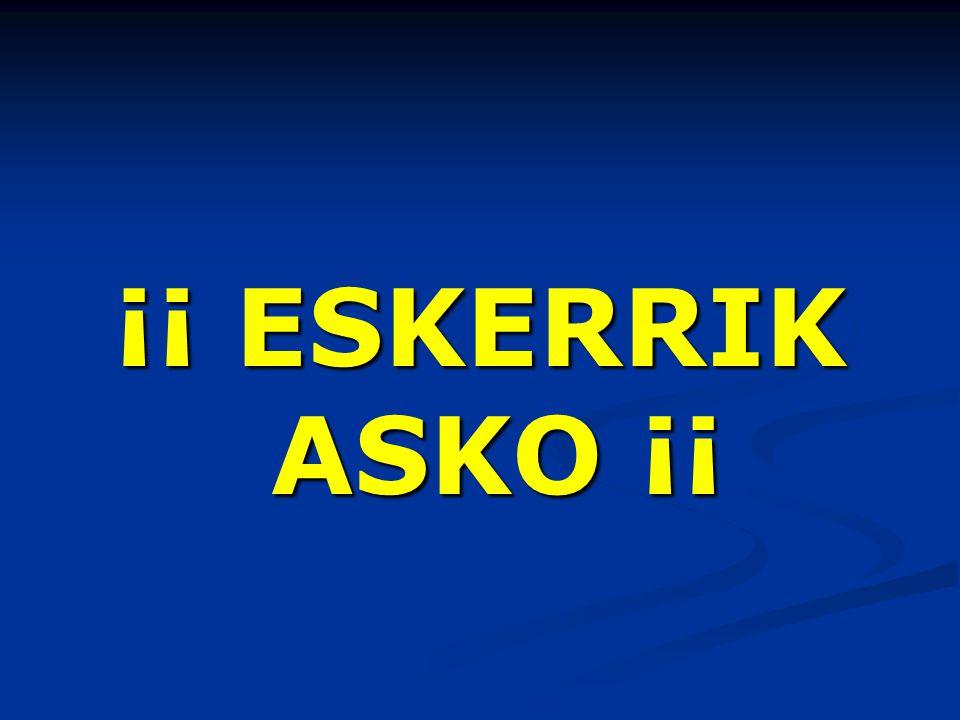 ¡¡ ESKERRIK ASKO ¡¡