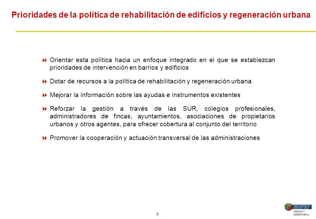 8 Síntesis Orientar la política de rehabilitación y regeneración urbana hacia un enfoque integral en el que se establezcan prioridades de intervención.
