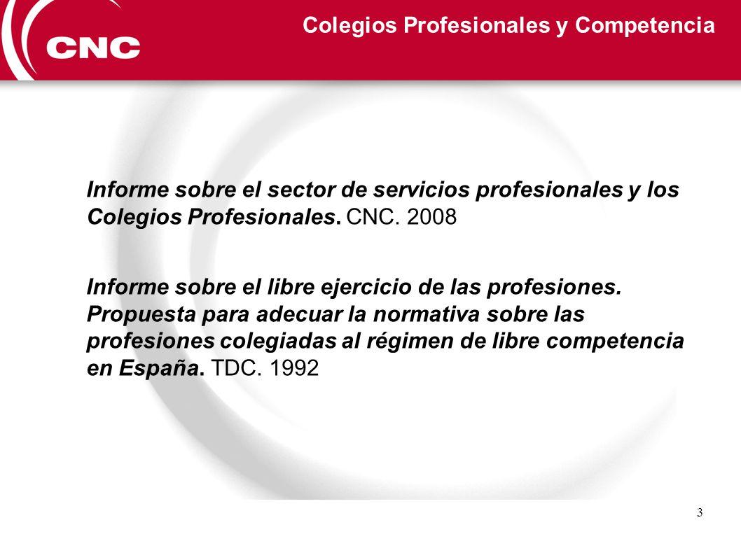 4 Colegios Profesionales y Competencia: Informe CNC 2008 PRIMERO Análisis con carácter general del sector de servicios profesionales vs análisis caso por caso