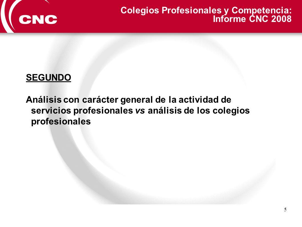 5 Colegios Profesionales y Competencia: Informe CNC 2008 SEGUNDO Análisis con carácter general de la actividad de servicios profesionales vs análisis de los colegios profesionales