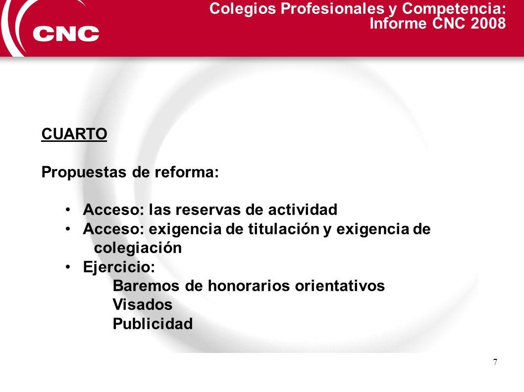 8 Colegios Profesionales y Competencia: Informe CNC 2008 QUINTO Repercusión del informe: debate público / reformas