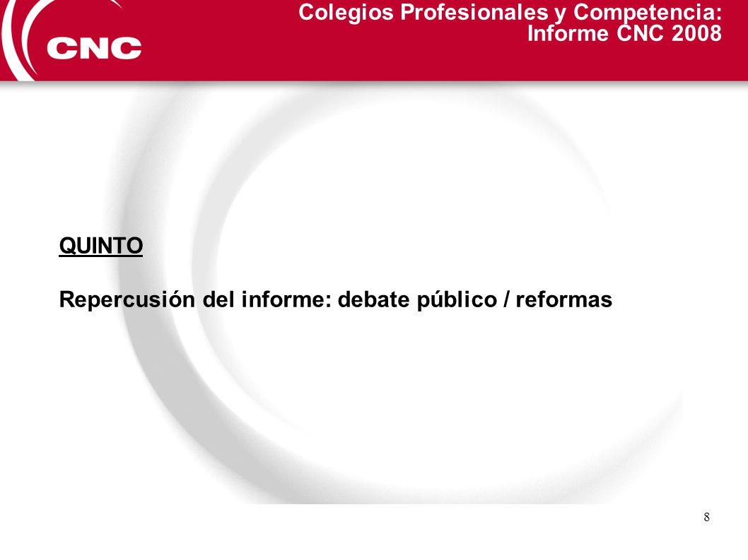 9 Colegios Profesionales y Competencia: Informe CNC 2008 SEXTO Por último: nuevas titulaciones Bolonia la colegiación única