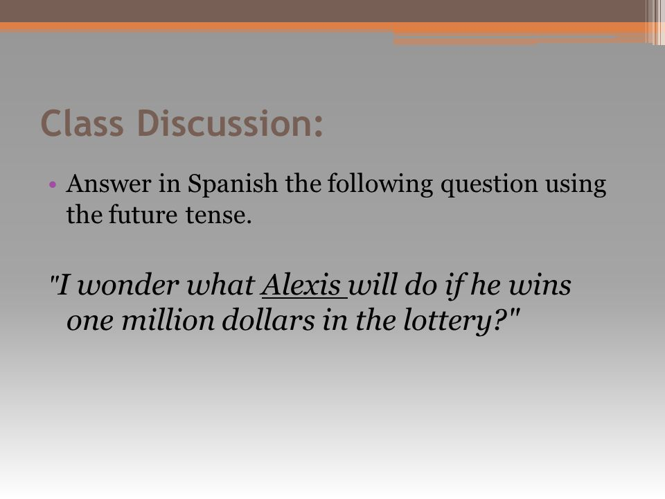 Class Discussion: Answer in Spanish the following question using the future tense.