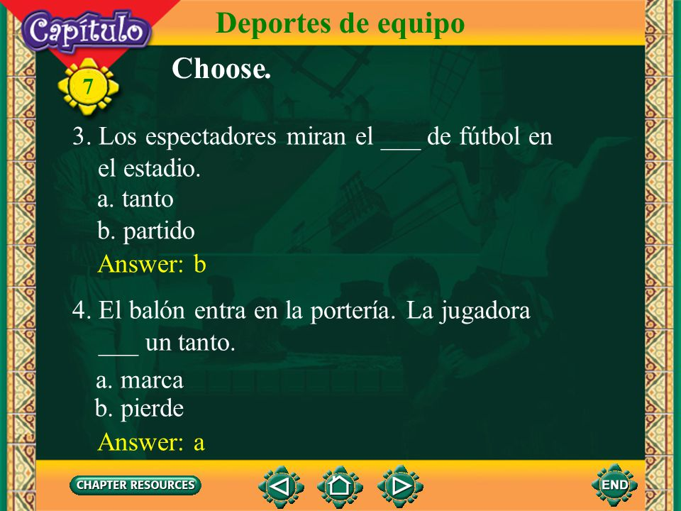 Deportes de equipo 7 Choose. 1.Gabriela lanza el ___ con el pie. Answer: b 2. El portero guarda ___. Answer: b a. equipo a. el campo b. la portería b.