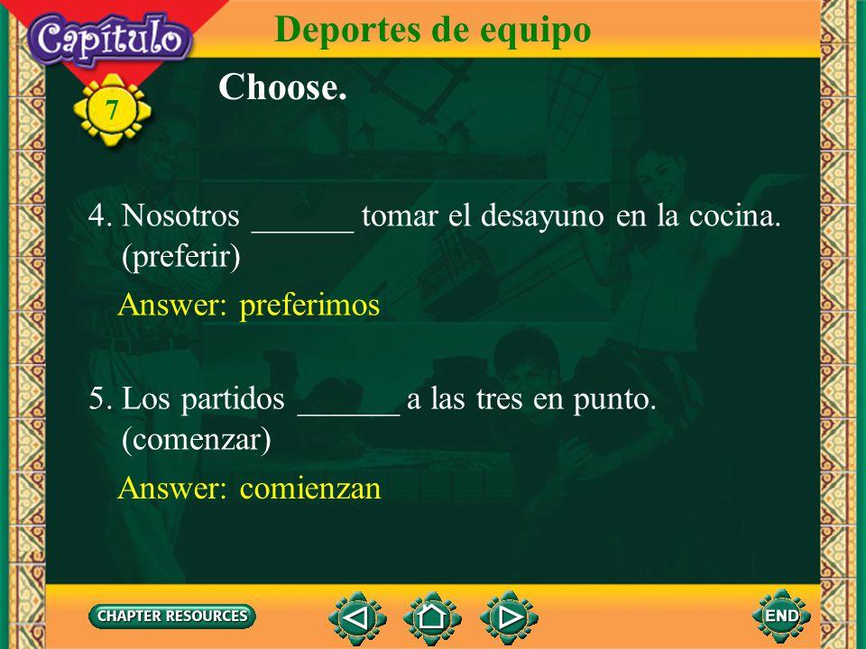 7 Choose. 1. Yo ______ jugar baloncesto. (querer) Answer: quiero 2. Nuestro equipo de fútbol ______ el partido. (perder) Answer: pierde 3. ¿Cuándo ___