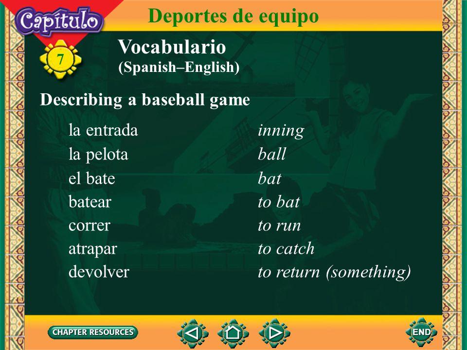 Vocabulario Describing a baseball game el béisbolbaseball 7 Deportes de equipo el/la bateador(a)batter el pícher, el lanzadorpitcher el cátcher, el re