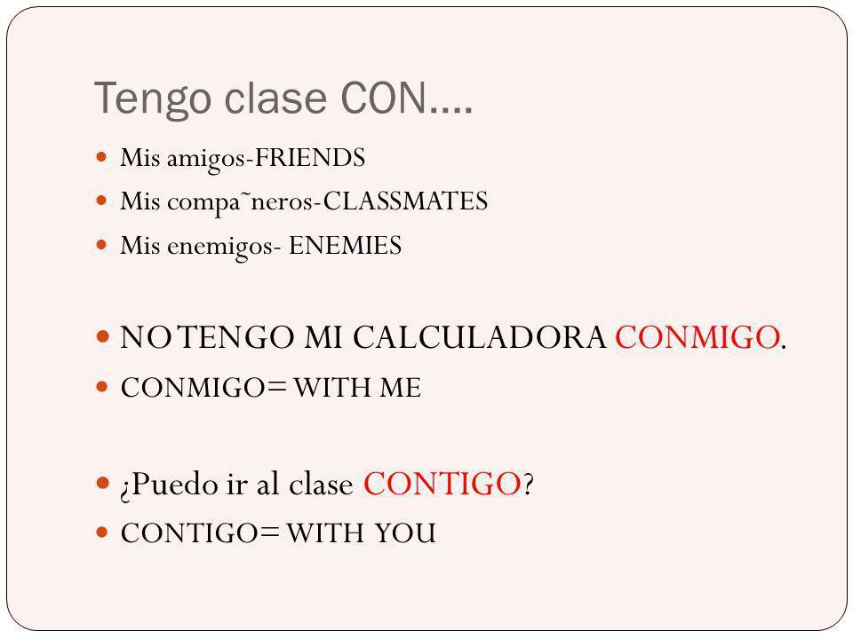 Tengo clase CON….