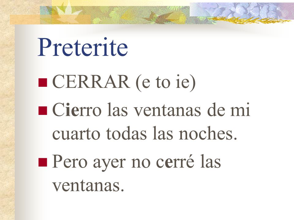 Preterite Remember that -ar verbs that have a stem change in the present tense do not have a stem change in the preterite.