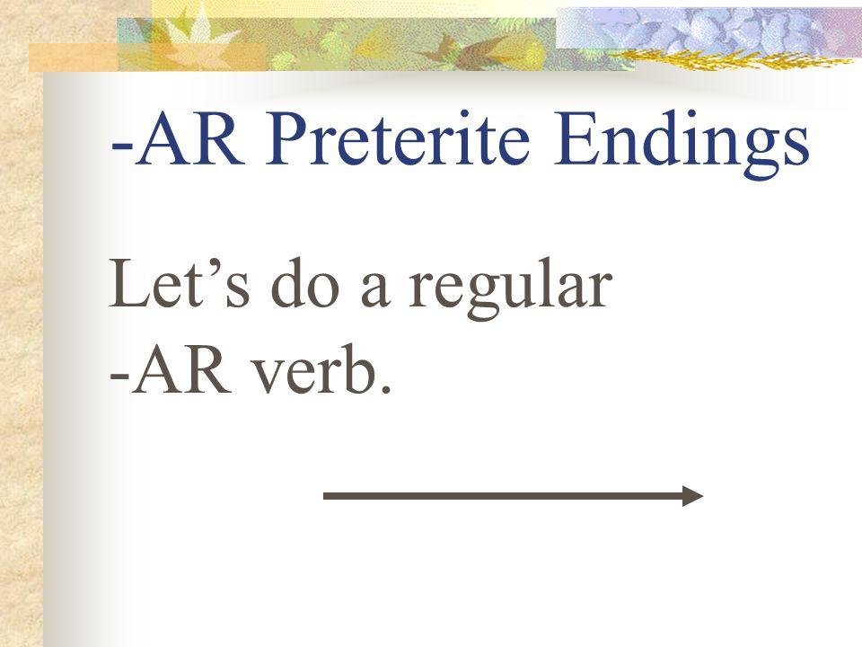 -AR Preterite Endings é aste ó amos aron