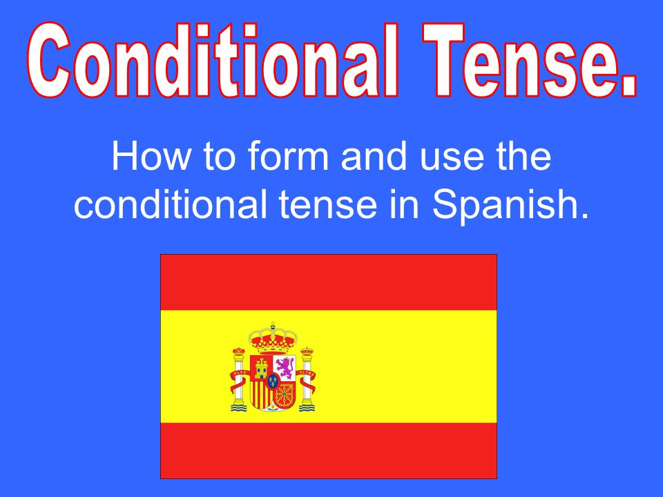 Definition: the conditional tense is in the future.