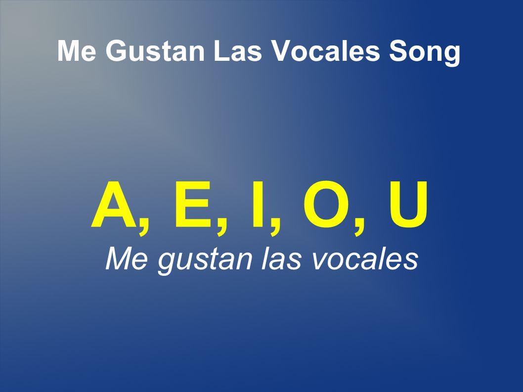 Me Gustan Las Vocales Song A, E, I, O, U Me gustan las vocales