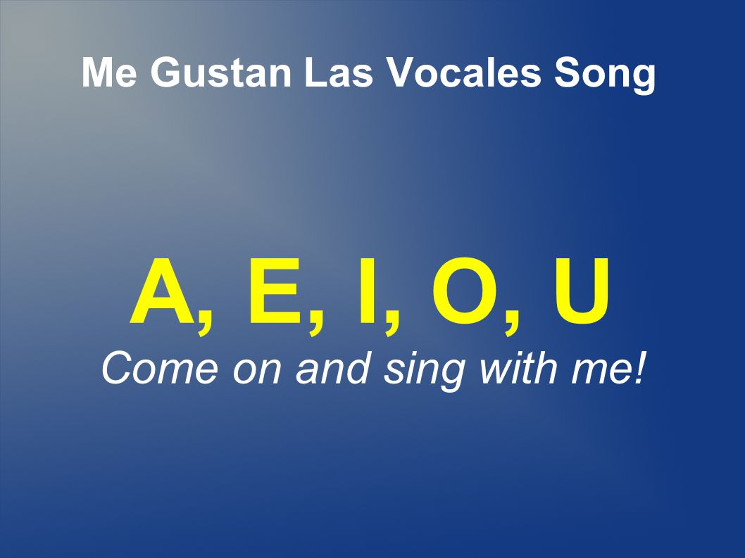 Me Gustan Las Vocales Song A, E, I, O, U Come on and sing with me!