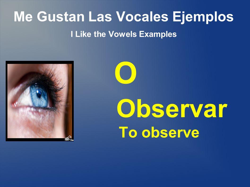 Me Gustan Las Vocales Ejemplos I Like the Vowels Examples O Observar To observe
