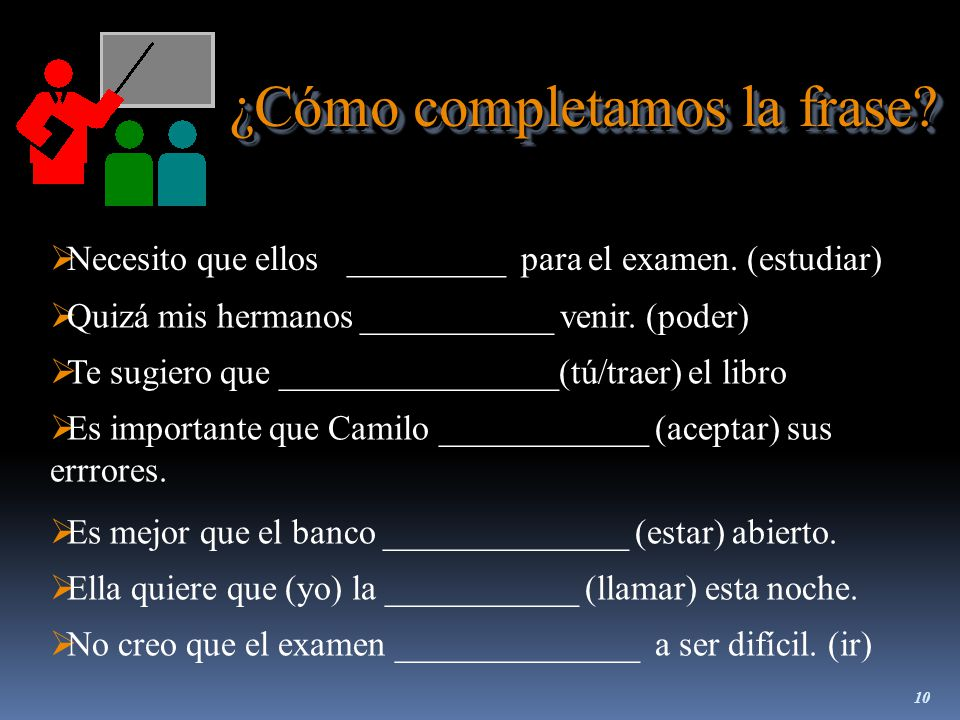 9 ¡Subjuntivo siempre. We use the subjunctive after these phrases: ¡Subjuntivo siempre.