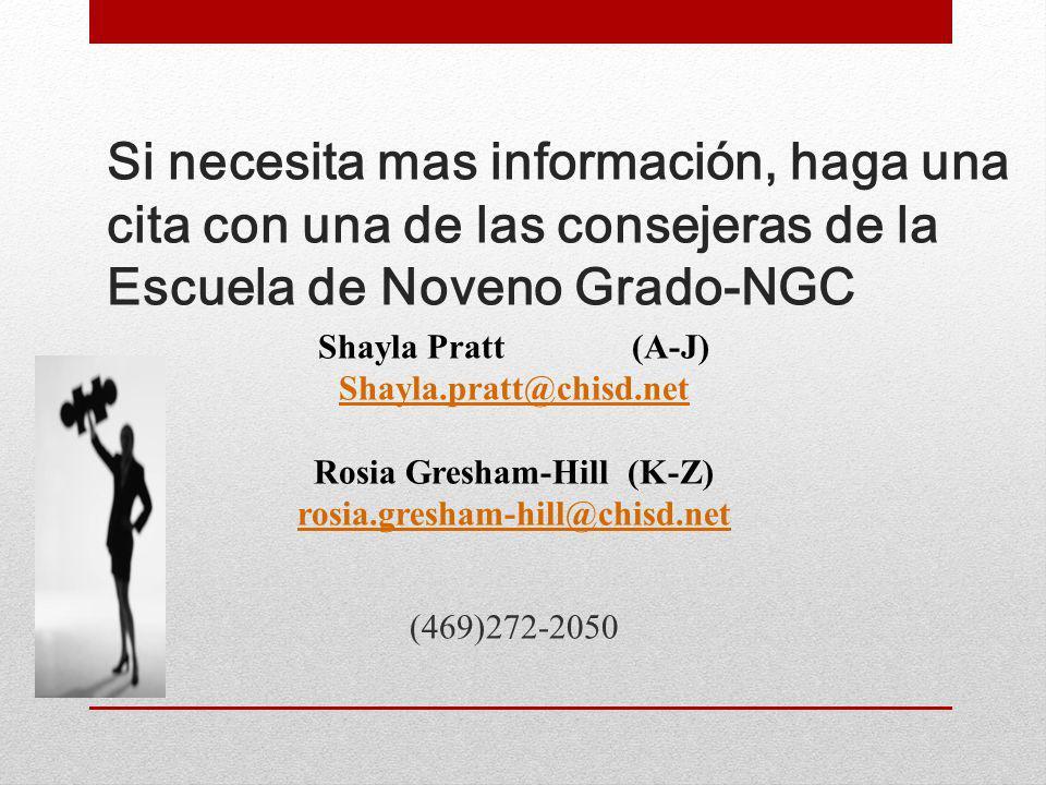 Si necesita mas información, haga una cita con una de las consejeras de la Escuela de Noveno Grado-NGC Shayla Pratt (A-J) Shayla.pratt@chisd.net Rosia Gresham-Hill(K-Z) rosia.gresham-hill@chisd.net (469)272-2050