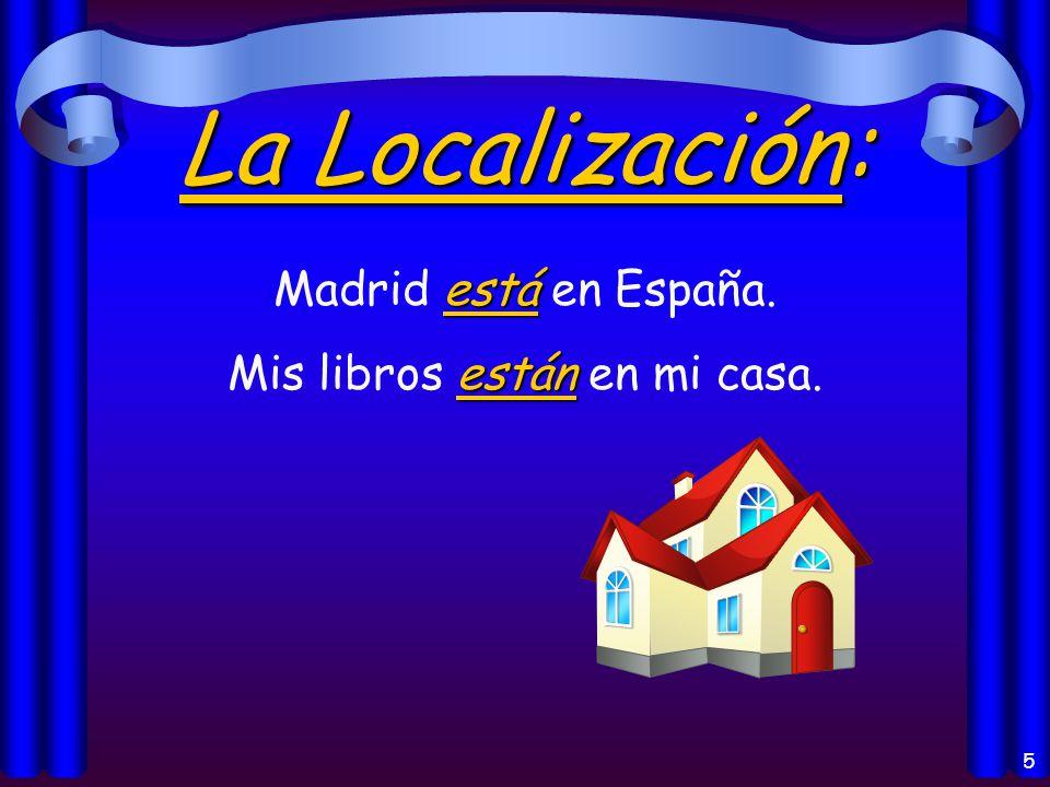 5 La Localización: está Madrid está en España. están Mis libros están en mi casa.