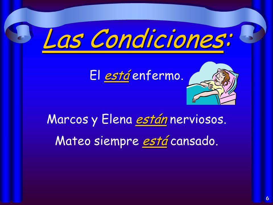 6 Las Condiciones: está El está enfermo.están Marcos y Elena están nerviosos.