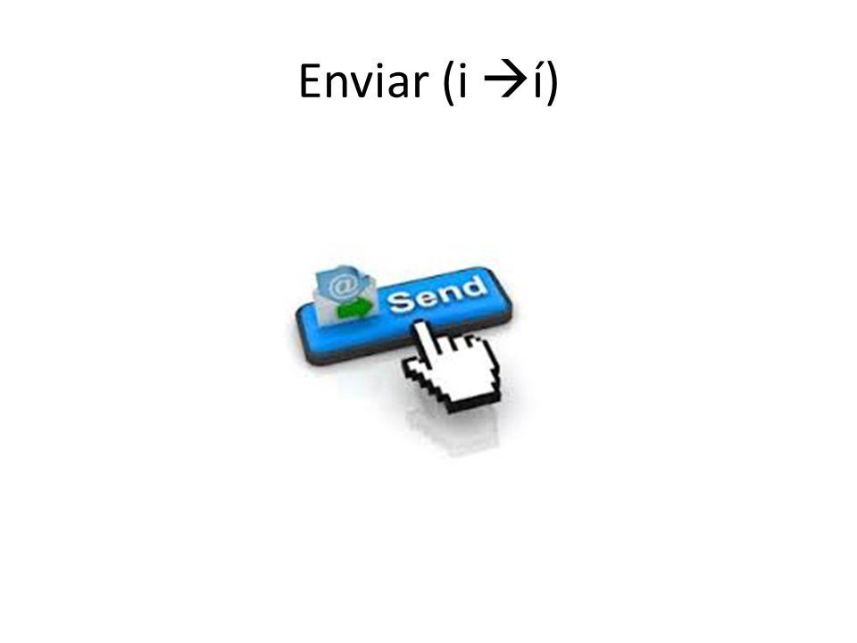Enviar (i í)