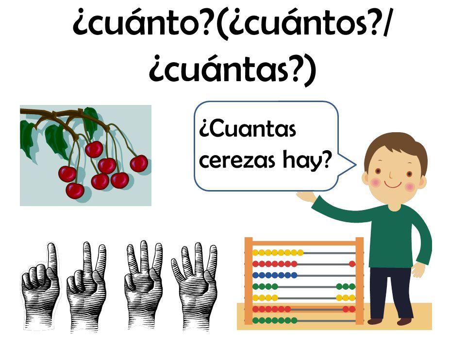 ¿cuánto?(¿cuántos?/ ¿cuántas?) ¿ ¿Cuantas cerezas hay?