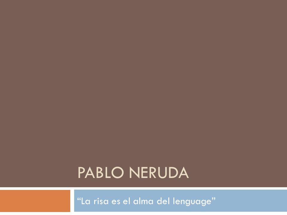 PABLO NERUDA La risa es el alma del lenguage