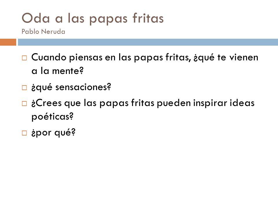 Oda a las papas fritas Pablo Neruda Cuando piensas en las papas fritas, ¿qué te vienen a la mente.